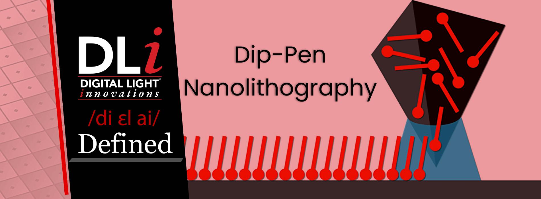 DLi Defined: Dip-Pen Nanolithography